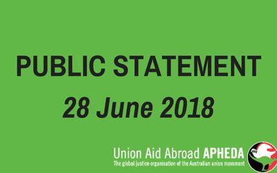 Union Aid Abroad APHEDA Public Statement – 28 June 2018