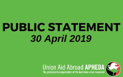 Union Aid Abroad APHEDA Public Statement – 30 April 2019