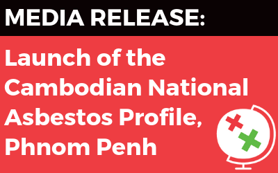 Media Release – Launch of Cambodian National Asbestos Profile